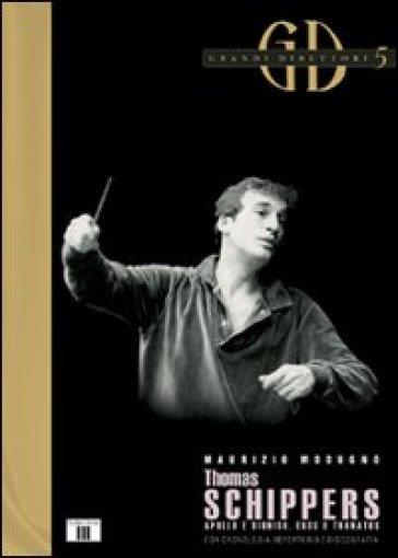 Thomas Schippers. Apollo e Dioniso, Eros e Thanatos - Maurizio Modugno |