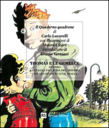 Thomas e le gemelle ovvero la strana faccenda del mostro con gli occhi di luce gialla - Carlo Lucarelli |