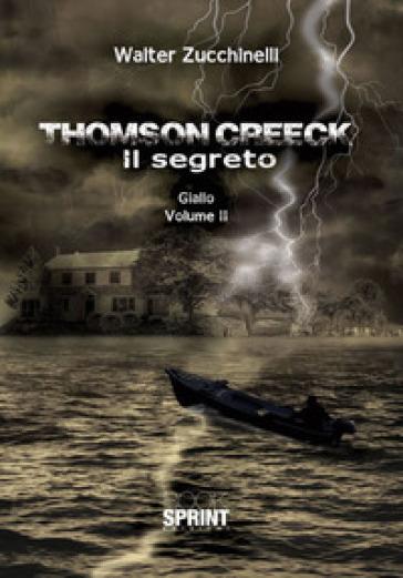 Thomson Creeck. 2: Il segreto - Walter Zucchinelli | Rochesterscifianimecon.com
