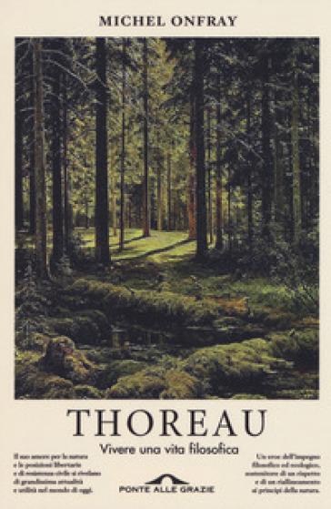 Thoreau. Vivere una vita filosofica - Michel Onfray  