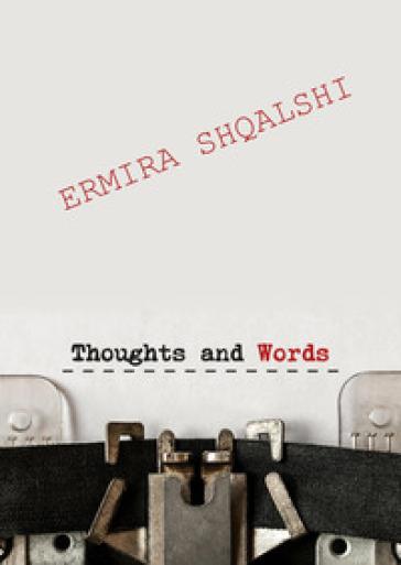 Thoughts and words. Ediz. italiana - Ermira Shqalshi   Kritjur.org