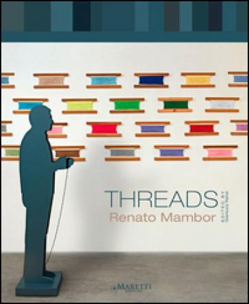 Threads. Renato Mambor. Ediz. illustrata