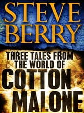 Three Tales from the World of Cotton Malone: The Balkan Escape, The Devil s Gold, and The Admiral s Mark (Short Stories)