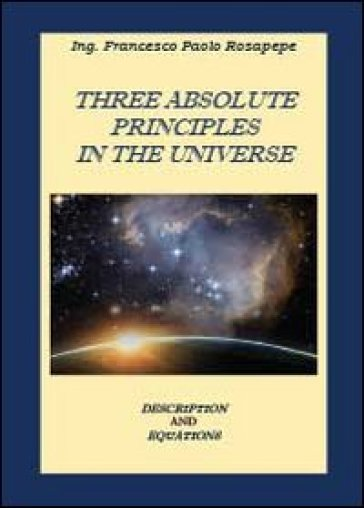 Three absolute principles in the univers - Francesco P. Rosapepe  