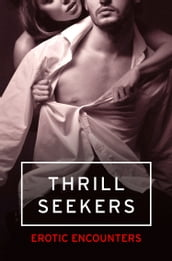 Thrill Seekers: Erotic Encounters