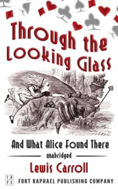 Through the Looking Glass and What Alice Found There - Unabridged