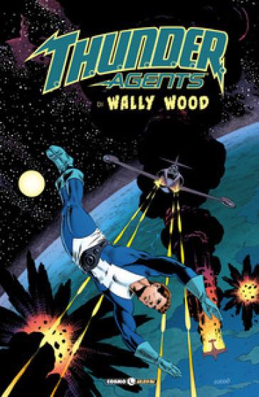 T.h.u.n.d.e.r. Agents. The best of Wally Wood. 1. - Wally Wood |