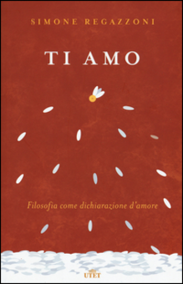 Ti amo. Filosofia come dichiarazione d'amore. Con Contenuto digitale (fornito elettronicamente) - Simone Regazzoni | Rochesterscifianimecon.com