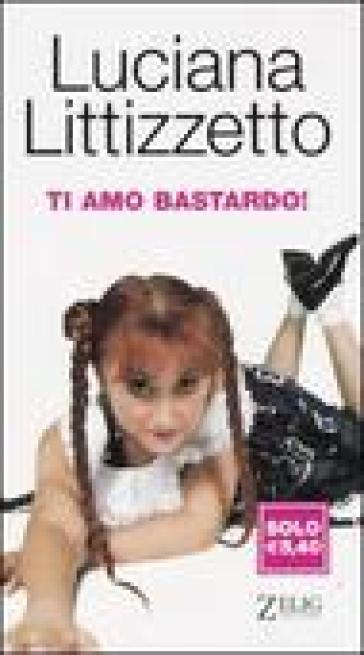 Ti amo bastardo - Luciana Littizzetto |