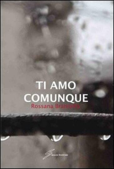 Ti amo comunque - Rossana Brambilla |