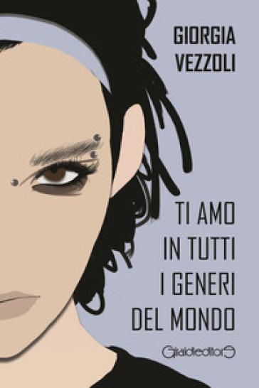 Ti amo in tutti i generi del mondo - Giorgia Vezzoli |
