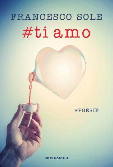 #Ti amo. #poesie - Francesco Sole | Rochesterscifianimecon.com