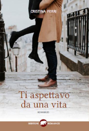 Ti aspettavo da una vita - Cristina Ferri | Rochesterscifianimecon.com