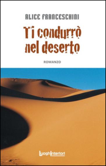 Ti condurrò nel deserto - Alice Franceschini |