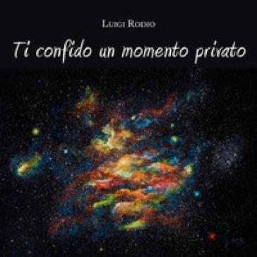 Ti confido un momento privato - Luigi Rodio | Kritjur.org