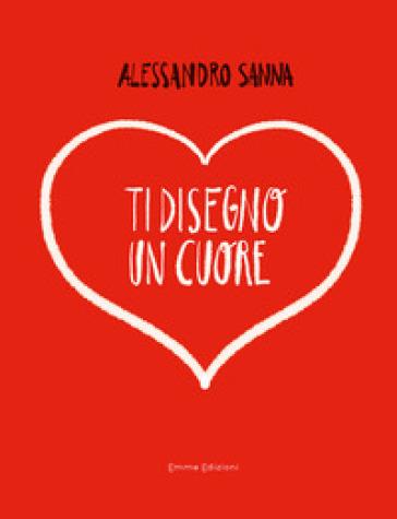 Ti disegno un cuore - Alessandro Sanna |
