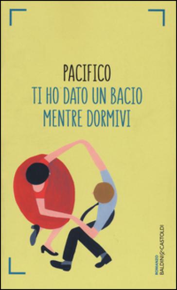 Ti ho dato un bacio mentre dormivi - Gino Pacifico De Crescenzo  