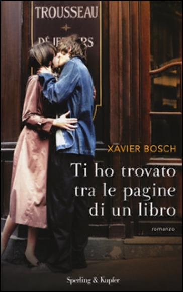 Ti ho trovato tra le pagine di un libro - Xavier Bosch |