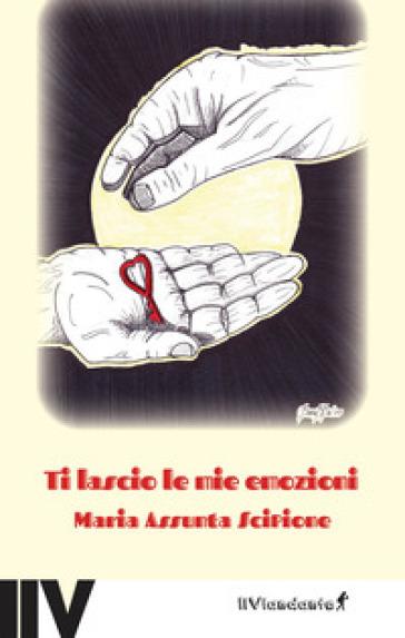 Ti lascio le mie emozioni - Maria Assunta Scipione   Kritjur.org