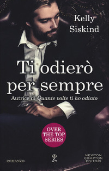 Ti odierò per sempre. Over the top series - Kelly Siskind |