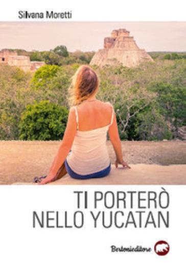 Ti porterò nello Yucatan - Silvana Moretti | Kritjur.org