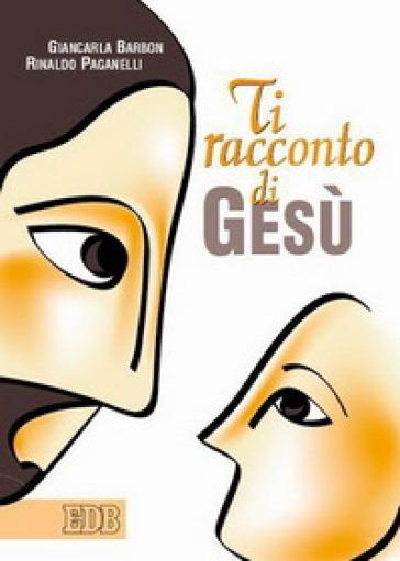 Ti racconto di Gesù - Giancarla Barbon |