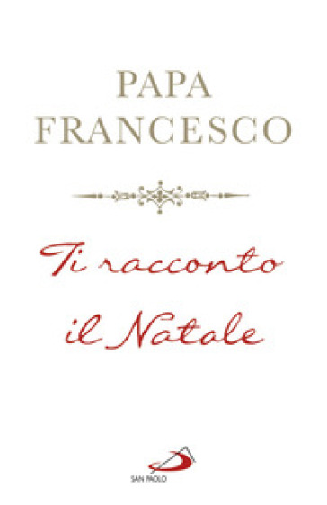 Ti racconto il Natale - Papa Francesco (Jorge Mario Bergoglio) |