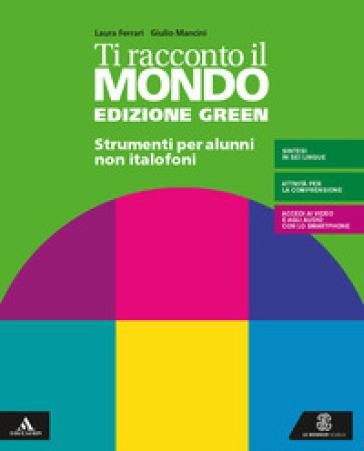 Ti racconto il mondo. Ediz. green. Volume per non italofoni. Per la Scuola media. Con e-book. Con espansione online