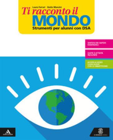 Ti racconto il mondo. Strumenti per una didattica inclusiva. Per la Scuola media. Con e-book. Con espansione online - AA.VV. Artisti Vari |