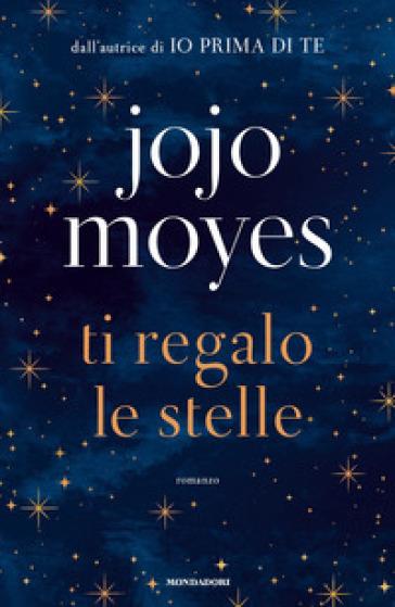 Ti regalo le stelle - Jojo Moyes | Ericsfund.org
