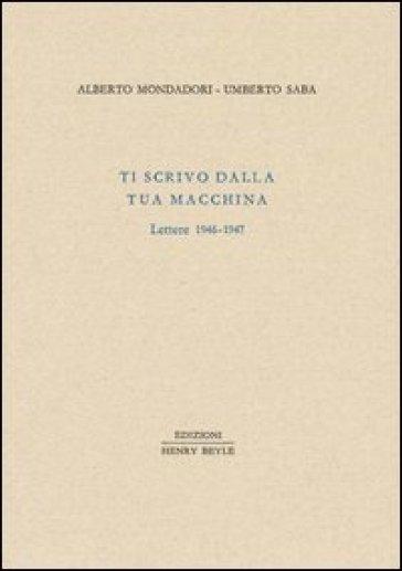 Ti scrivo dalla tua macchina. Lettere 1946-1947 - Alberto Mondadori   Rochesterscifianimecon.com