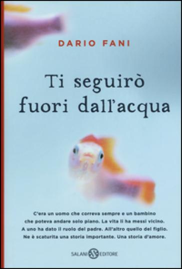 Ti seguirò fuori dall'acqua - Dario Fani |