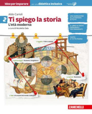 Ti spiego la storia. Idee per imparare. BES. Per la Scuola media. 2: L' età moderna - Aldo Carioli | Kritjur.org