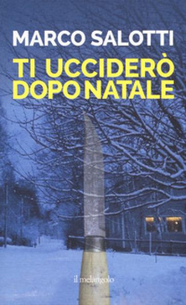 Ti ucciderò dopo Natale - Marco Salotti |