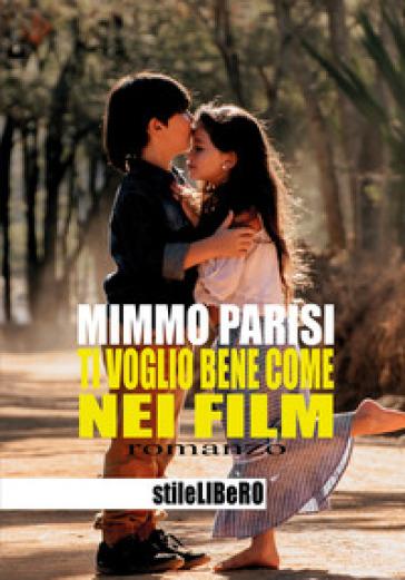 Ti voglio bene come nei film - Mimmo Parisi |