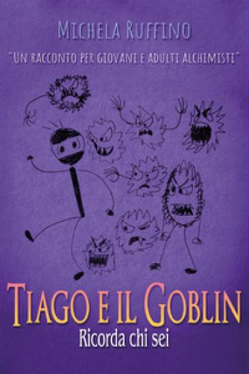 Tiago e il Goblin. Ricorda chi sei - Michela Ruffino | Thecosgala.com