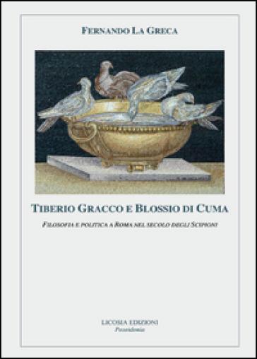 Tiberio Gracco e Blossio di Cuma. Filosofia e politica a Roma nel secolo degli Scipioni - Fernando La Greca pdf epub