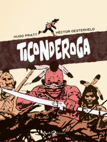 Ticonderoga - Hugo Pratt | Rochesterscifianimecon.com