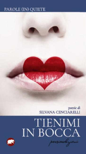 Tienimi in bocca - Silvana Cenciarelli |