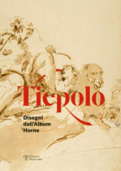 Tiepolo. Disegni dall album Horne-Drawings from the Horne album. Ediz. bilingue