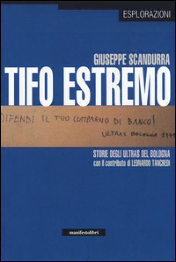 Tifo estremo. Storie degli ultras del Bologna - Giuseppe Scandurra pdf epub