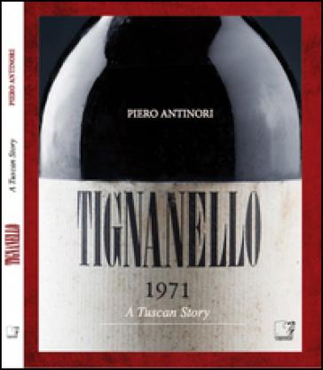 Tignanello. A tuscan story - Piero Antinori |