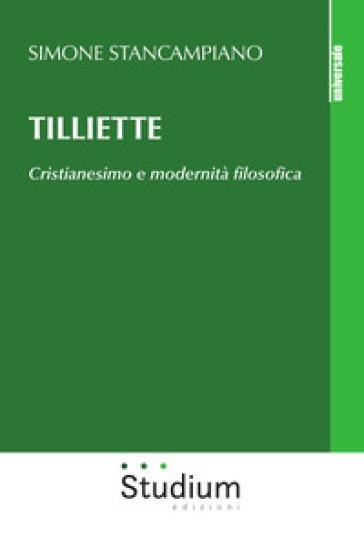 Tilliette. Cristianesimo e modernità filosofica - Simone Stancampiano |