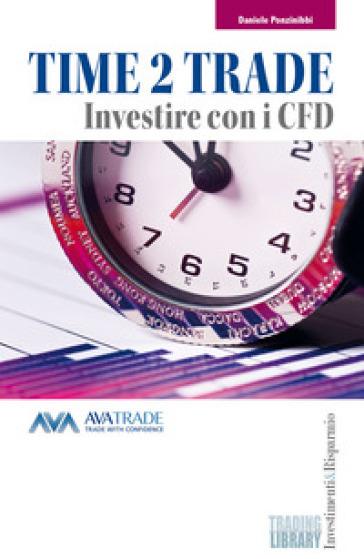 Time 2 trade. Investire con i CFD - Daniele Ponzinibbi pdf epub
