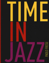 Time in jazz. Ediz. illustrata