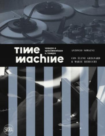 Time machine. Vedere e sperimentare il tempo. Ediz. illustrata - Antonio Somaini |