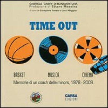 Time out. Basket, musica, cinema. Memorie di un coach delle minors, 1978-2009 - Gabriele Di Bonaventura | Rochesterscifianimecon.com