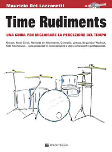 Time rudiments. Una guida per migliorare la percezione del tempo. Con CD Audio - Maurizio Dei Lazzaretti   Thecosgala.com