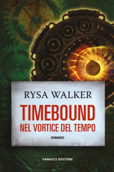 Timebound. Nel vortice del tempo - Rysa Walker |