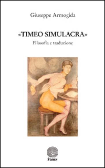 «Timeo simulacra». Filosofia e traduzione - Giuseppe Armogida |
